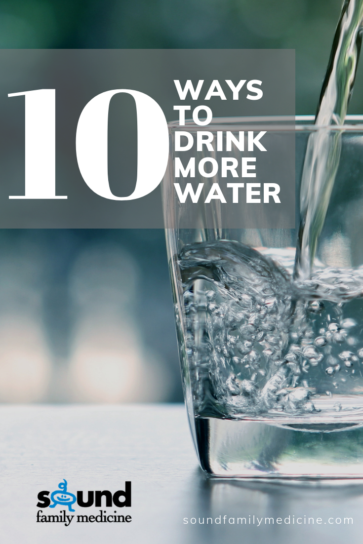10 Ways to Drink More Water – Sound Family Medicine